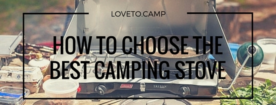 HOW TO CHOOSE THE BEST CAMPING STOVE